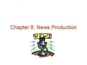 Chapter 8 News Production News Production Radio news