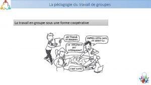 La pdagogie du travail de groupes La travail
