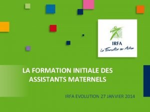 LA FORMATION INITIALE DES ASSISTANTS MATERNELS IRFA EVOLUTION