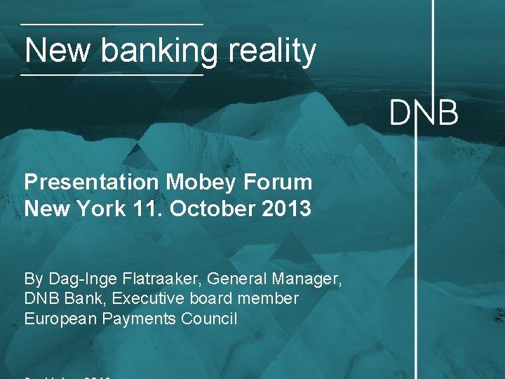 New banking reality Presentation Mobey Forum New York