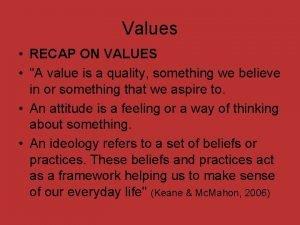 Values RECAP ON VALUES A value is a