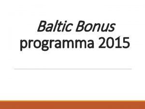 Baltic Bonus programma 2015 Baltic Bonus programmas mris
