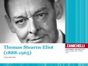 Thomas Stearns Eliot 1888 1965 Thomas Stearns Eliot