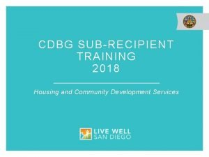 CDBG SUBRECIPIENT TRAINING 2018 Housing and Community Development
