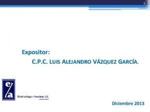 1 COMPROBANTES FISCALES 2013 Expositor C P C