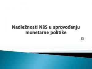 Nadlenosti NBS u sprovoenju monetarne politike JS Uvod