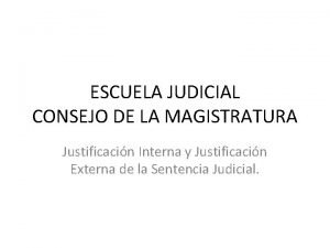 ESCUELA JUDICIAL CONSEJO DE LA MAGISTRATURA Justificacin Interna