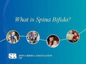 What is Spina Bifida SPINA BIFIDA ASSOCIATION OF