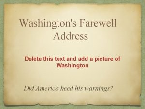 Washingtons Farewell Address Delete this text and add