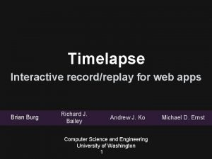 Timelapse Interactive recordreplay for web apps Brian Burg