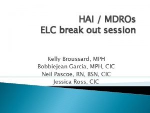 HAI MDROs ELC break out session Kelly Broussard