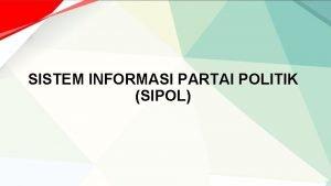 SISTEM INFORMASI PARTAI POLITIK SIPOL RUANG LINGKUP SIPOL