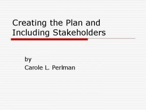 Creating the Plan and Including Stakeholders by Carole