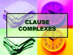 CLAUSE COMPLEXES EXPANSION AND PROJECTION PRACTICE Clause Complexes