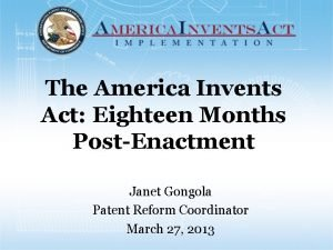 The America Invents Act Eighteen Months PostEnactment Janet