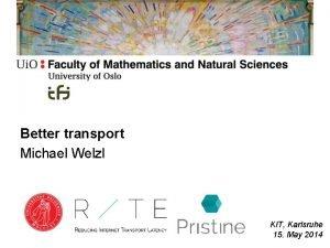 Better transport Michael Welzl KIT Karlsruhe 15 May