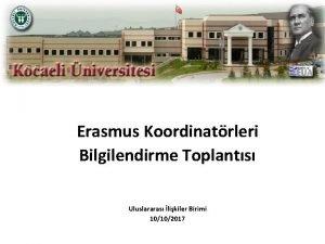 Erasmus Koordinatrleri Bilgilendirme Toplants Uluslararas likiler Birimi 10102017