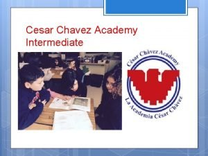 Cesar Chavez Academy Intermediate Cesar Chavez Academy Intermediate