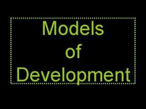 Models of Development Whats a model A model