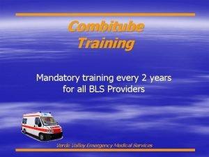 Combitube Training Mandatory training every 2 years for