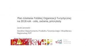 Plan dziaania Polskiej Organizacji Turystycznej na 2018 rok