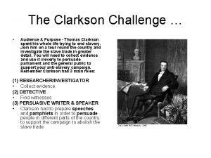 The Clarkson Challenge Audience Purpose Thomas Clarkson spent