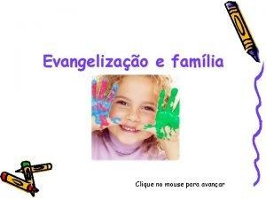 Evangelizao e famlia Clique no mouse para avanar