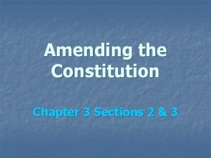 Amending the Constitution Chapter 3 Sections 2 3
