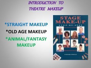 INTRODUCTION TO THEATRE MAKEUP STRAIGHT MAKEUP OLD AGE