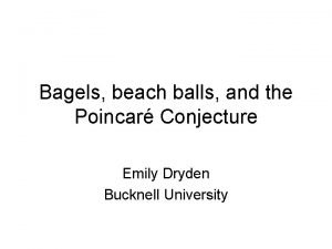 Bagels beach balls and the Poincar Conjecture Emily