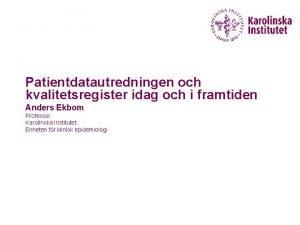 Patientdatautredningen och kvalitetsregister idag och i framtiden Anders