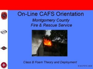 OnLine CAFS Orientation Montgomery County Fire Rescue Service