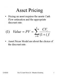 Asset Pricing Pricing an asset requires the assets