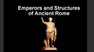 Emperors and Structures of Ancient Rome Julius Caesar