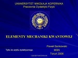 UNIWERSYTET MIKOAJA KOPERNIKA Pracownia Dydaktyki Fizyki ELEMENTY MECHANIKI
