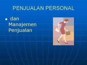 PENJUALAN PERSONAL n dan Manajemen Penjualan Penjualan Personal