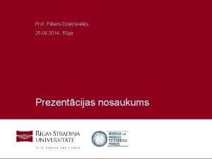 Prof Pteris Dzelzskaljs 25 08 2014 Rga Prezentcijas