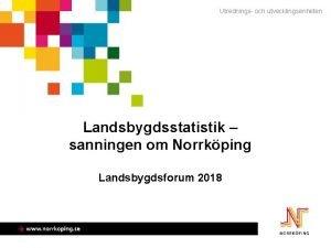 Utrednings och utvecklingsenheten Landsbygdsstatistik sanningen om Norrkping Landsbygdsforum