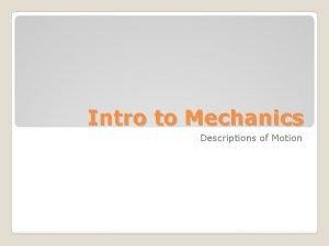 Intro to Mechanics Descriptions of Motion MECHANICS Statics