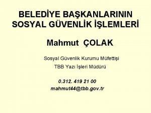 BELEDYE BAKANLARININ SOSYAL GVENLK LEMLER Mahmut OLAK Sosyal