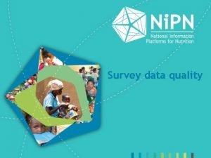 Survey data quality Survey data quality Objectives assessing