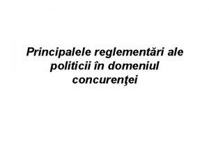 Principalele reglementri ale politicii n domeniul concurenei Baza