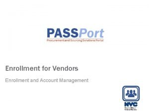 Enrollment for Vendors Enrollment and Account Management Agenda