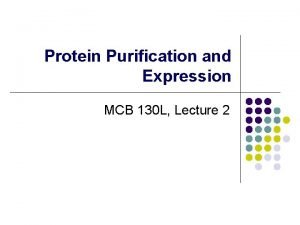 Protein Purification and Expression MCB 130 L Lecture