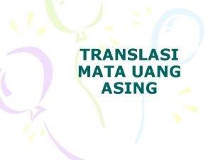 TRANSLASI MATA UANG ASING Alasanalasan untuk Melakukan Translasi
