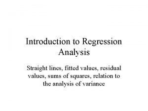 Introduction to Regression Analysis Straight lines fitted values