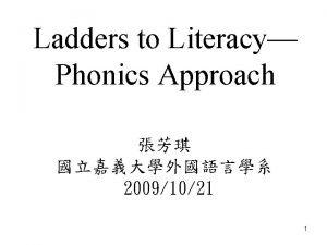 Ladders to Literacy Phonics Approach 20091021 1 Phonics