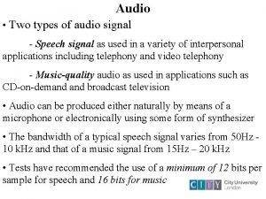 Audio Two types of audio signal Speech signal
