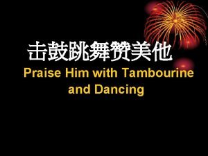Praise Him with Tambourine and Dancing x 2