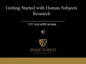 Getting Started with Human Subjects Research CITI and